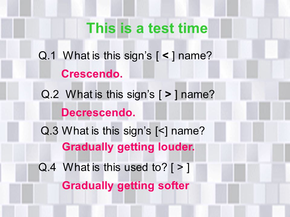 This is a test time Q.1 What is this sign's [ < ] name Crescendo.